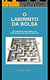 O Labirinto da Bolsa: 20 caminhos sem saída e um método para um retorno elevado