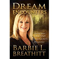 Dream Encounters: Seeing Your Destiny from God's Perspective