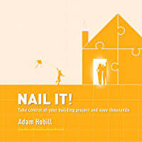 Nail it!: Take control of your building project and save thousands