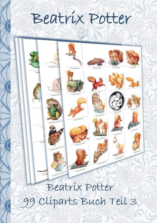 Beatrix Potter 99 Cliparts Buch Teil 3 ( Peter Hase ): Sticker, Icon, Clipart, Cliparts, download, Internet, Dropbox, Original, Filzer, Bleistift, ... Erwachsene, Geschenkbuch, Geschenk Taschenbuch – 26. Juli 2018 Elizabeth M. Potter Books on Demand 375286