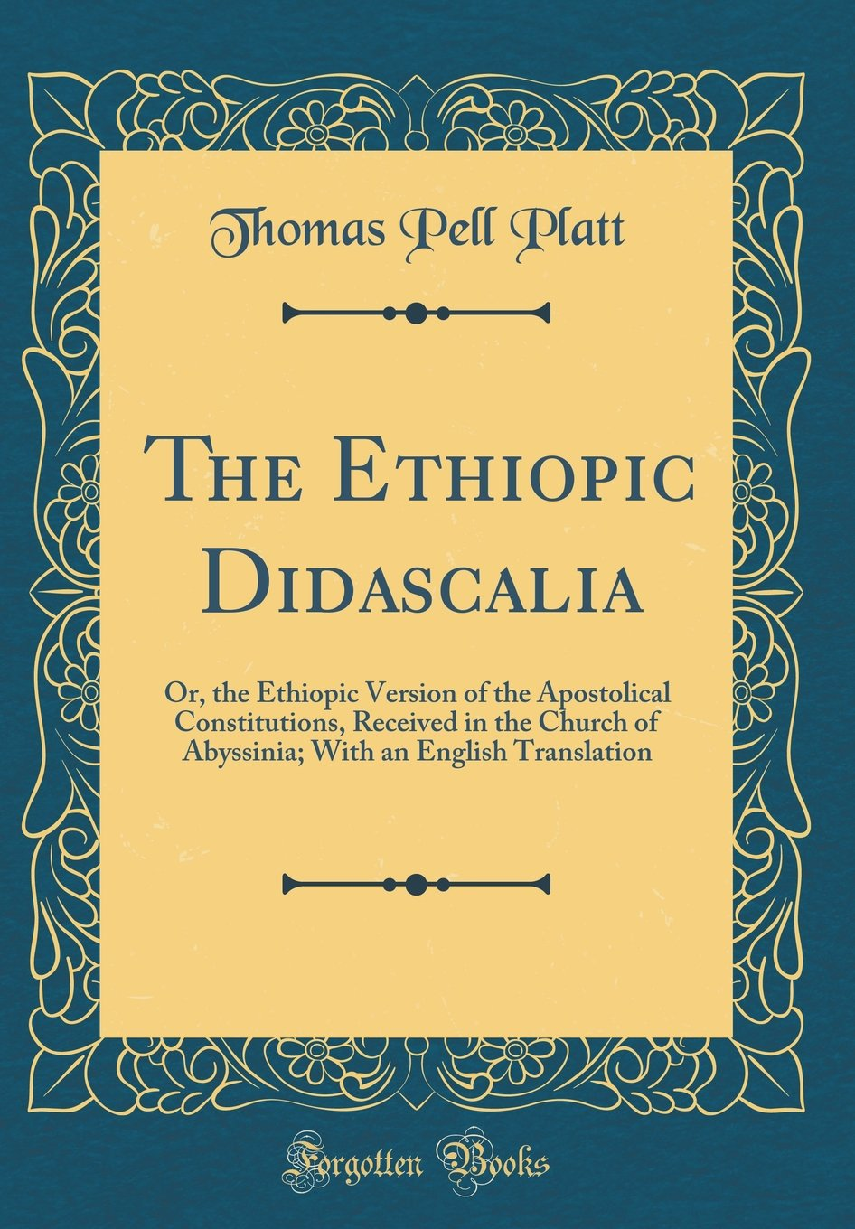 Download The Ethiopic Didascalia: Or, the Ethiopic Version of the Apostolical Constitutions, Received in the Church of Abyssinia; With an English Translation (Classic Reprint) pdf
