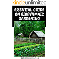ESSENTIAL GUIDE ON BIODYNMAIC GARDENING : Grow Healthy Plants and Amazing Produce with the Help of the Moon and Nature's…