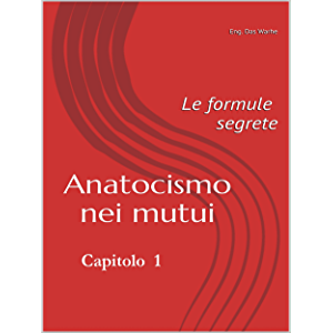 Anatocismo nei mutui: le formule segrete (Capitolo 1) (Italian Edition)
