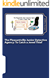 The Pleasantville Junior Detective Agency: To Catch a Jewel Thief