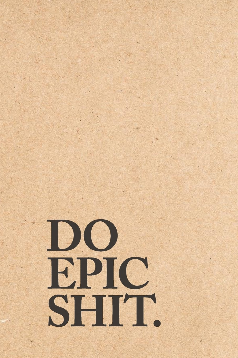 Download Do Epic Shit: College-Ruled Notebook  120-Page Lined Funny Notebook Journal (Cool Notebooks) (Volume 1) pdf epub