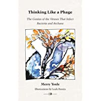 Thinking Like a Phage: The Genius of the Viruses That Infect Bacteria and Archaea