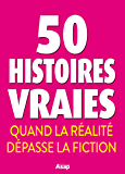 50 histoires vraies - Quand la réalité dépasse la fiction
