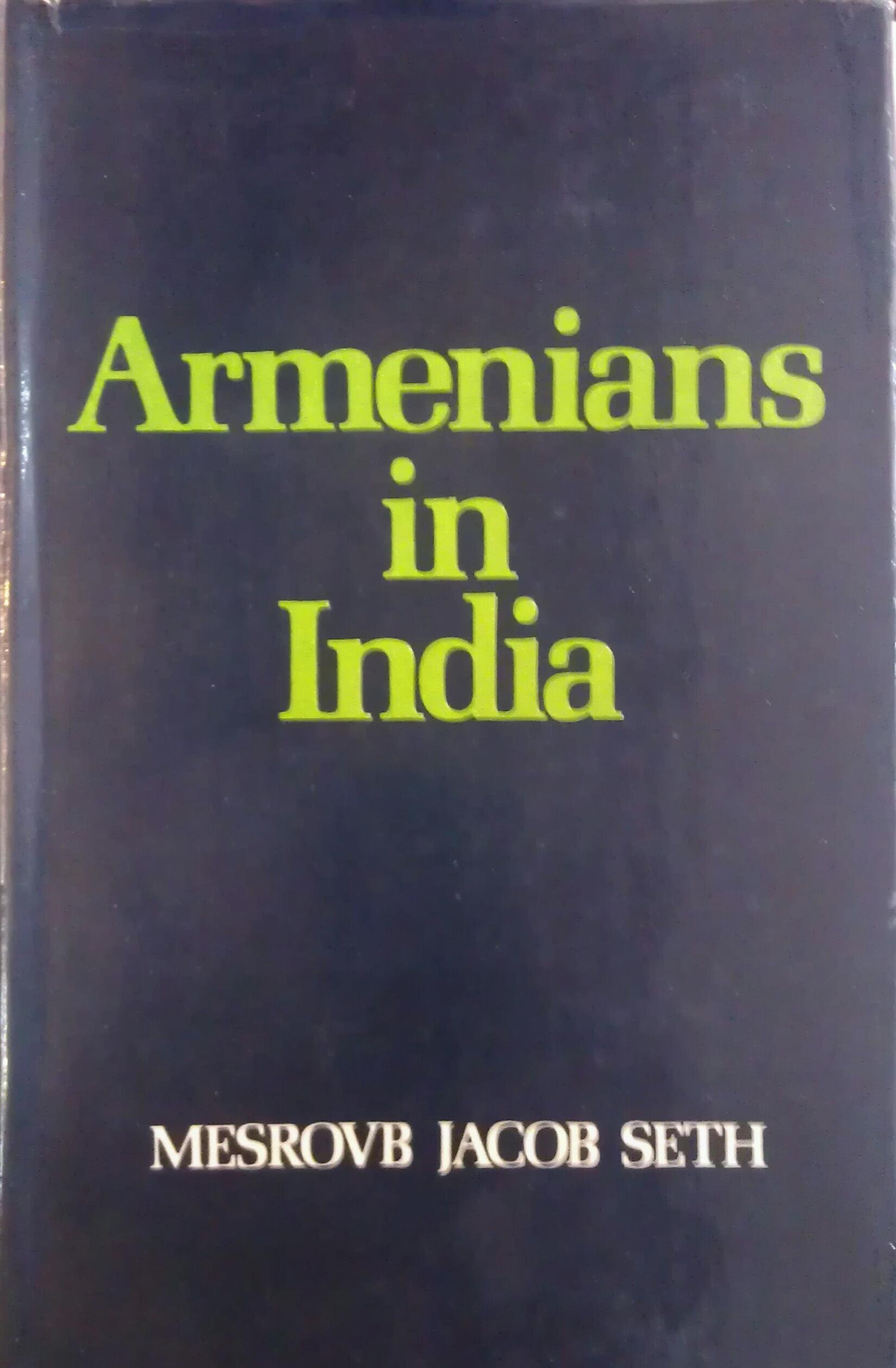 Armenians in India, from the earliest times to the present