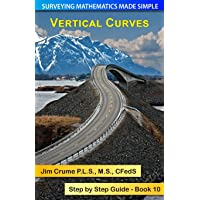 Vertical Curves: Step by Step Guide (Surveying Mathematics Made Simple) (Volume 10)