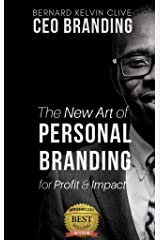 CEO BRANDING: The New Art of Personal Branding for Profit and Impact Kindle Edition