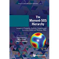 Moment-sos Hierarchy, The: Lectures In Probability, Statistics, Computational Geometry, Control And Nonlinear Pdes (Series On Optimization And Its Applications Book 4)