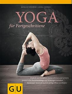 Yoga für Fortgeschrittene (GU Einzeltitel Gesundheit Alternativheilkunde) 64f6929178f9