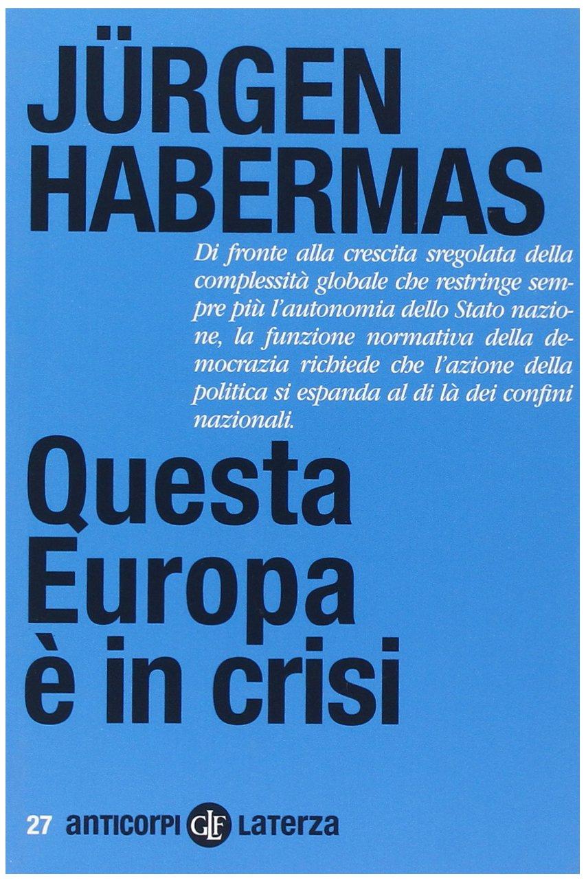 Questa Europa è in crisi Copertina flessibile – 19 apr 2012 Jürgen Habermas C. Mainoldi Laterza 8842099066