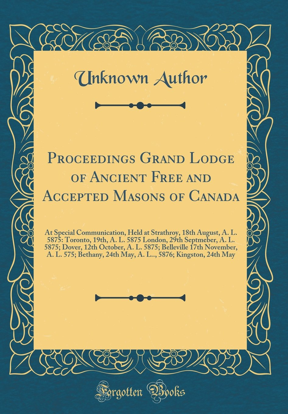 Download Proceedings Grand Lodge of Ancient Free and Accepted Masons of Canada: At Special Communication, Held at Strathroy, 18th August, A. L. 5875: Toronto, ... 12th October, A. L. 5875; Belleville 17th Nov pdf epub