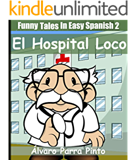 Funny Tales In Easy Spanish 2: El hospital loco (Spanish for Beginners Series)