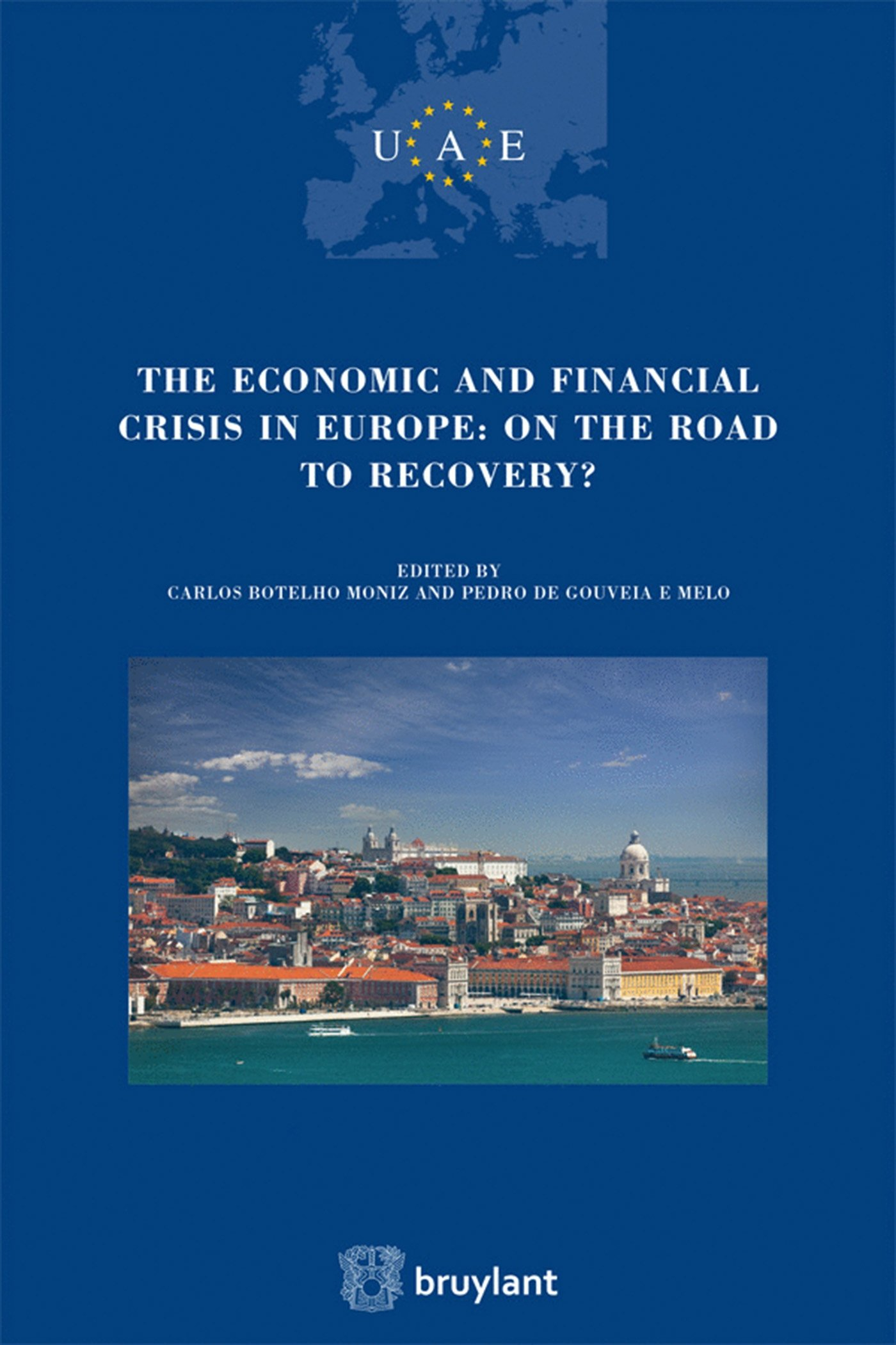 Economic And Financial Crisis In Europe   On The Road To Recovery  Congress Of The European Lawyers. Lisbon. Volume 27  Union Des Avocats Europeens  UAE