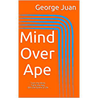 Mind Over Ape: Train the Mind, Tame the Ape, Win the Game of Life (English Edition)