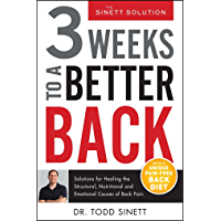 3 Weeks To A Better Back: Solutions for Healing the Structural, Nutritional, and Emotional Causes of Back Pain (The Sinett Solution)