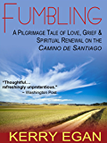 Fumbling: A Pilgrimage Tale of Love, Grief, and Spiritual Renewal on the Camino de Santiago