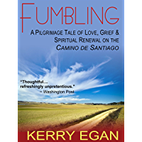 Fumbling: A Pilgrimage Tale of Love, Grief, and Spiritual Renewal on the Camino de Santiago (English Edition)