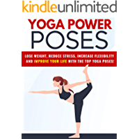 Yoga Power Poses: Lose weight, reduce stress, increase flexibility and improve your life with the top yoga poses! (English Edition)