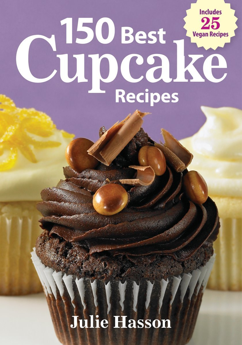 150 Best Cupcake Recipes Julie Hasson 9780778802907