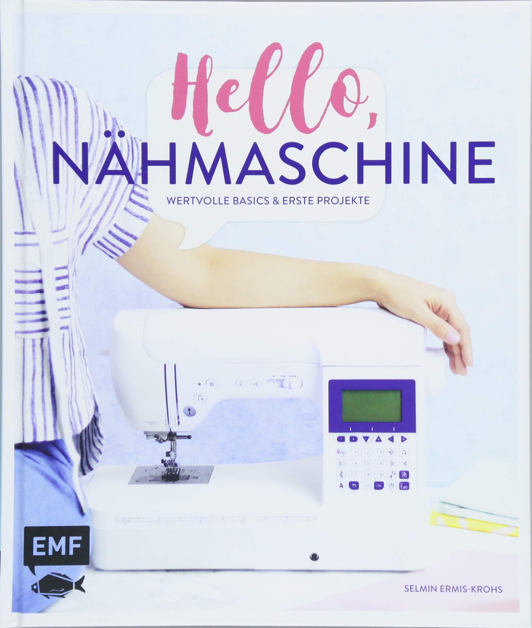 Hello, Nähmaschine – Wertvolle Basics und erste Projekte nähen