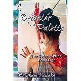 A Brighter Palette (Colors Book 1)