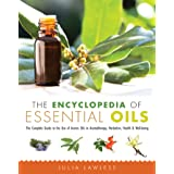 The Encyclopedia of Essential Oils: The Complete Guide to the Use of Aromatic Oils In Aromatherapy, Herbalism, Health, and We