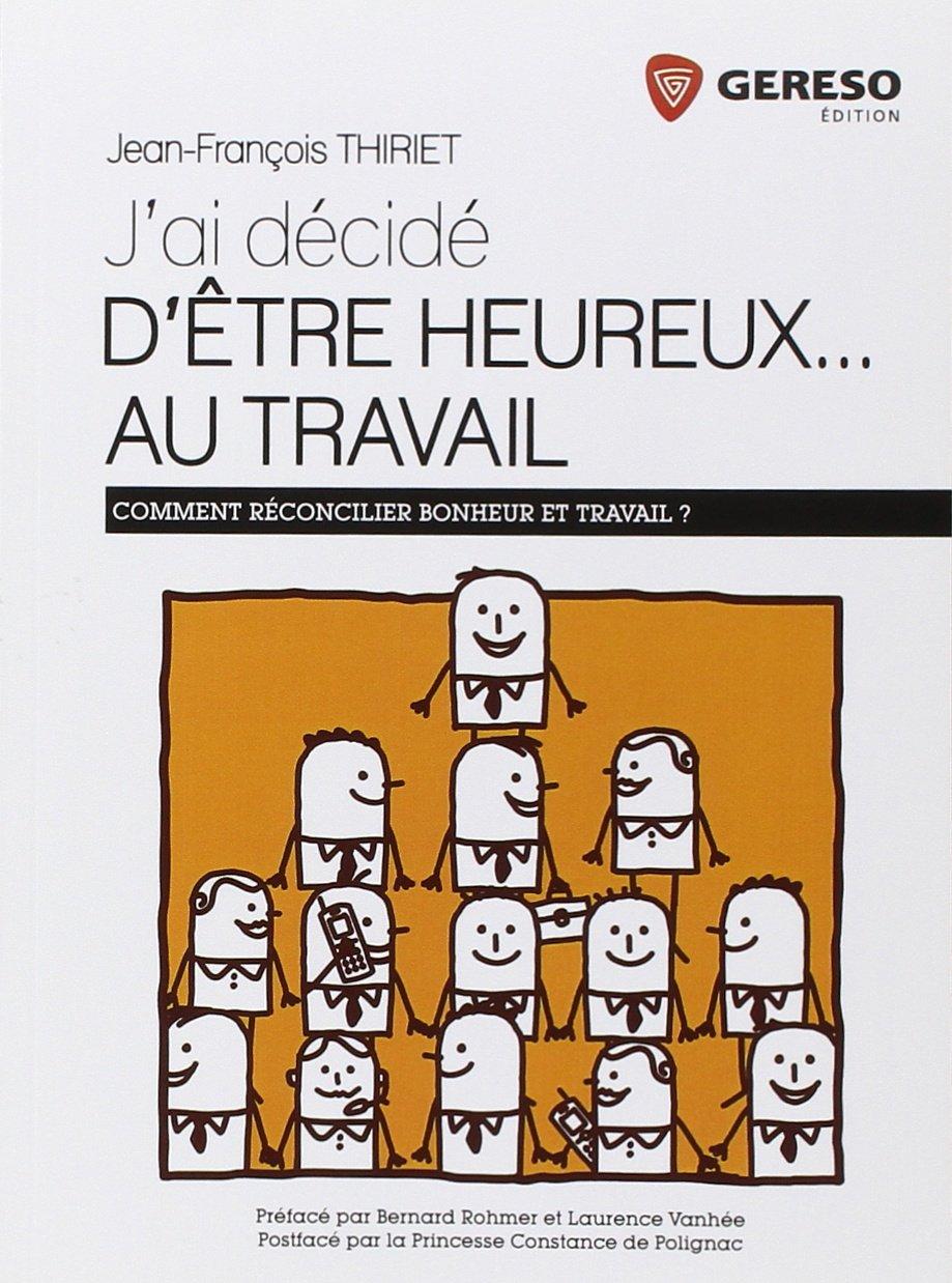 """Résultat de recherche d'images pour """"jean françois thiriet j'ai décidé d'être heureux au travail"""""""