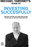 Michael Yardney's Guide To Investing Successfully: Discover how the rich make their money so that you can become…