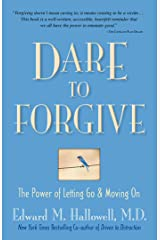 Dare to Forgive: The Power of Letting Go and Moving On Kindle Edition