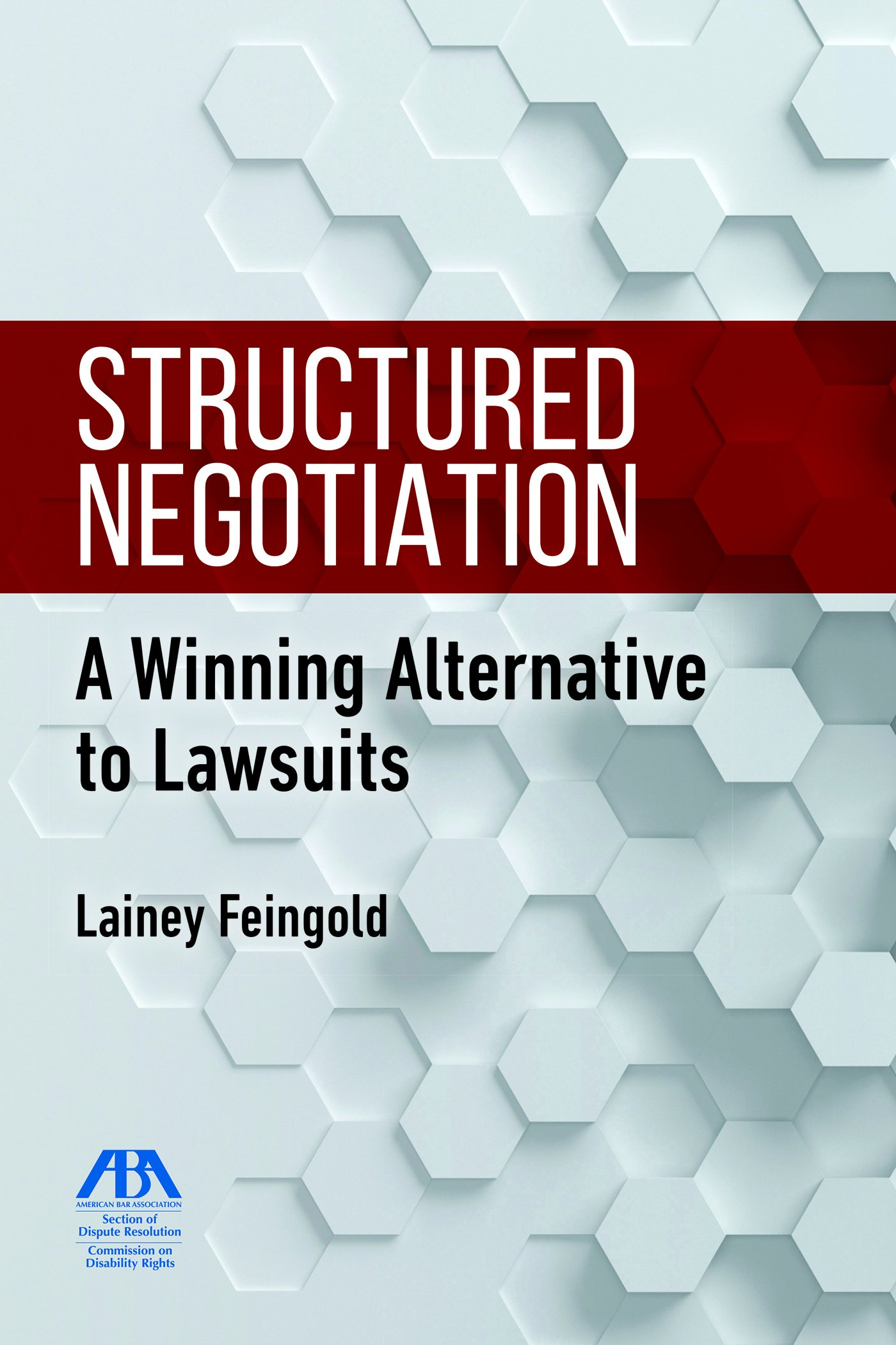 Image for Structured Negotiation: A Winning Alternative to Lawsuits