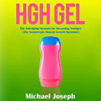 HGH Gel: The Anti-Aging Formula for Becoming Younger (The Somatropin Human Growth Hormone)