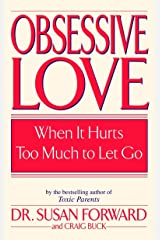 Obsessive Love: When It Hurts Too Much to Let Go Paperback