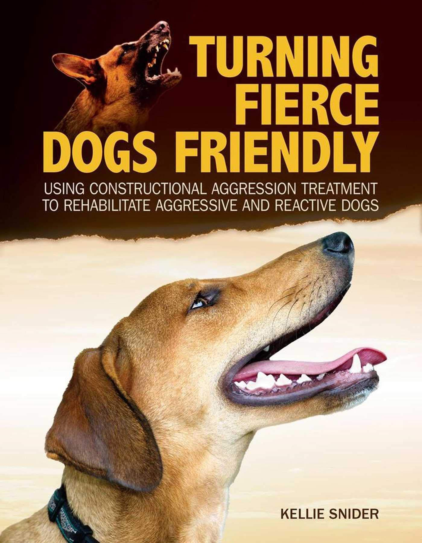 Turning-Fierce-Dogs-Friendly-Using-Constructional-Aggression-Treatment-to-Rehabilitate-Aggressive-and-Reactive-Dogs
