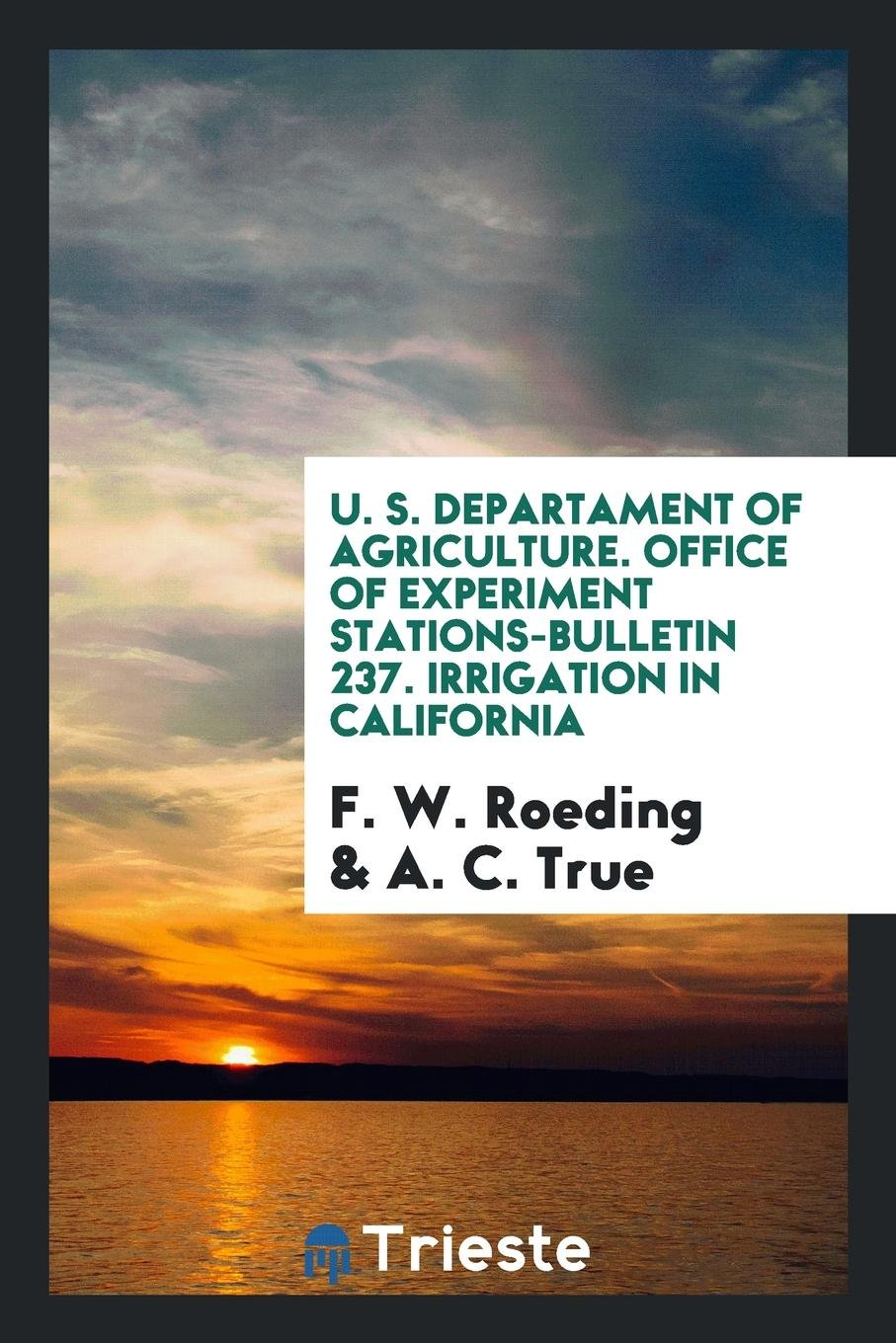 Download U. S. Departament of Agriculture. Office of Experiment Stations-Bulletin 237. Irrigation in California pdf
