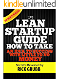 The Lean Startup Guide: How To Take An Idea To Success With Little To No Money