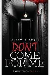 Don't Come For Me (Crime Files) (Volume 3) Paperback