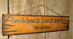 There's No Normal Life. It's Just Life. Get On with It. Doc Holliday Tombstone Quote. Rustic Wood Sign Wall Art Home Family Decoration Design Plank Plaque Wooden Sign