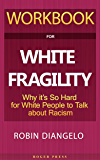 Workbook For White Fragility: Why It's So Hard For White People To Talk About Racism