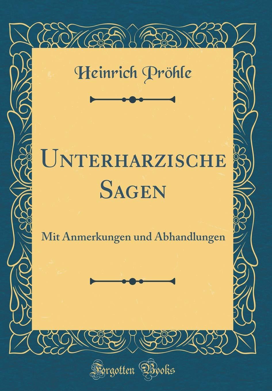 Unterharzische Sagen: Mit Anmerkungen und Abhandlungen (Classic Reprint)