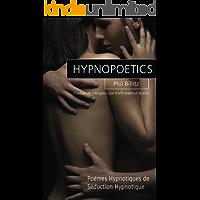 Hypnopoetics: Poèmes Hypnotiques de Séduction Hypnotique (French Edition)