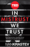 In Mistrust We Trust: Can Democracy Survive When We Don't Trust Our Leaders? (Kindle Single) (TED Books) (English Edition)