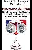 L' Invention de l'Etat: Léon Duguit, Maurice Hauriou et la naissance du droit public moderne