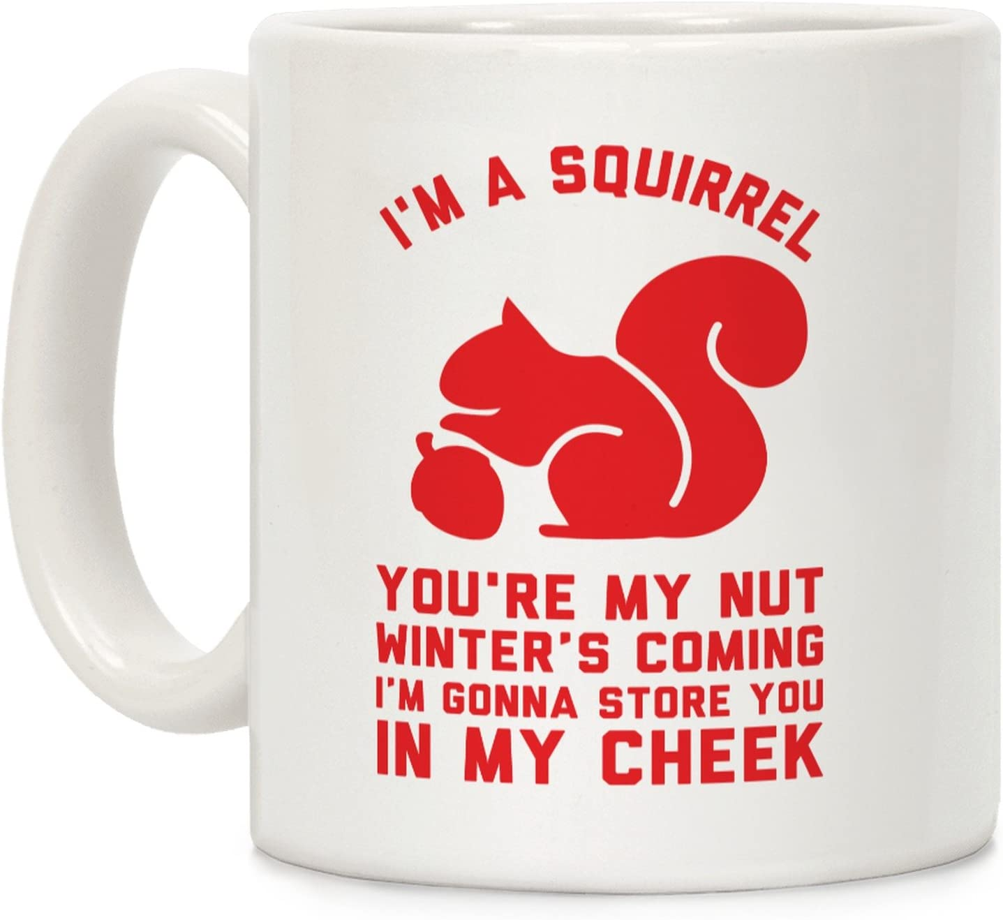 LookHUMAN I'm a Squirrel You're My Nut White 11 Ounce Ceramic Coffee Mug