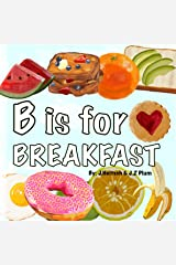 B is for BREAKFAST: A colorful ABC book of fun breakfast foods Kindle Edition