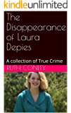 The Disappearance of Laura Depies: A collection of True Crime