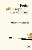 Petite philosophie du zombie: Ou comment penser par l'horreur
