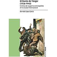El frente de Tánger (1936-1940): Crónica de la guerra civil española en la ciudad internacional (Estudios)